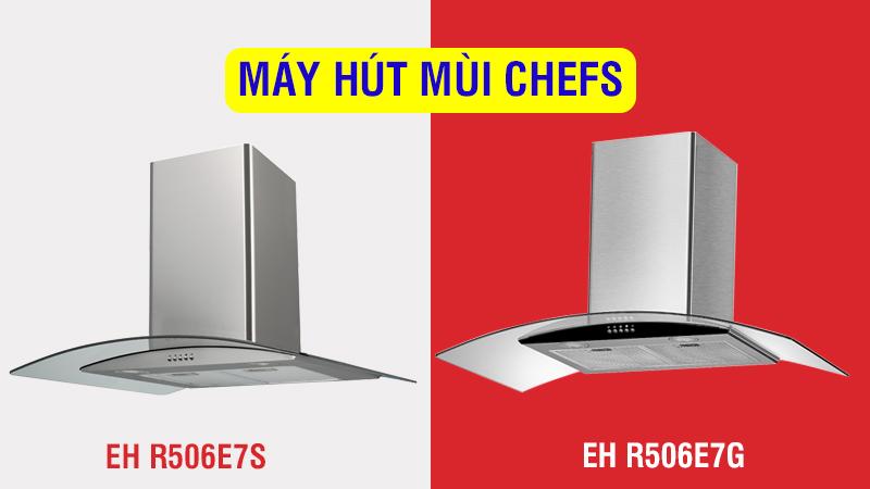 MÁY HÚT MÙI CHEFS R506E7S -VS- R506E7G